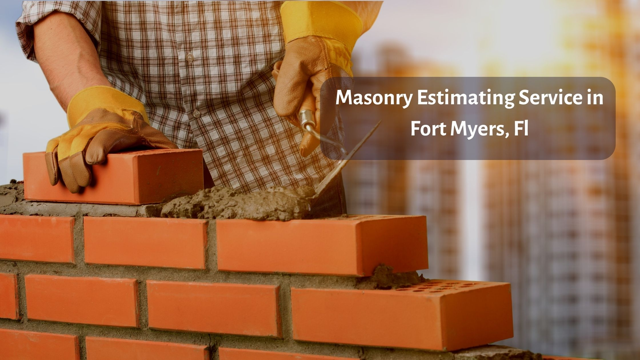 Read more about the article No. 1 Masonry Estimating Service in Fort Myers, Fl
